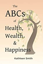 The ABC's of Health, Wealth and Happiness