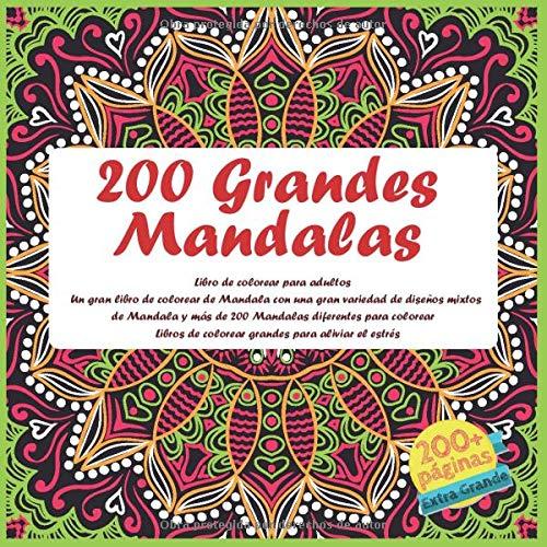 200 Grandes Mandalas Libro de colorear para adultos - Un gran libro de colorear de Mandala con una gran variedad de diseños mixtos de Mandala y más de ... de colorear grandes para aliviar el estrés
