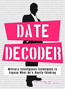 Date Decoder: Military Intelligence Techniques to Expose What What He's Really Thinking by [Gary Hartley, Maryann Brownell]
