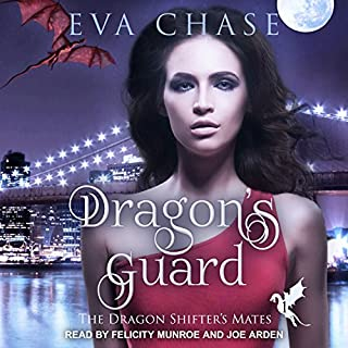 Dragon's Guard     The Dragon Shifter's Mates Series, Book 1              By:                                                                                                                                 Eva Chase                               Narrated by:                                                                                                                                 Joe Arden,                                                                                        Felicity Munroe                      Length: 5 hrs and 54 mins     12 ratings     Overall 4.6