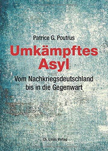 Umkämpftes Asyl: Vom Nachkriegsdeutschland bis in die Gegenwart
