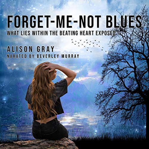 Forget-me-not Blues: What Lies Within the Beating Heart Exposed  By  cover art