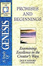 A Study of Genesis: Promises and Beginnings - Examining Excellence in the Creator's Ways (The Spirit-Filled Life Bible Discovery Guides)