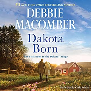 Dakota Born     The Dakota Series, #1              By:                                                                                                                                 Debbie Macomber                               Narrated by:                                                                                                                                 Carly Robins                      Length: 11 hrs and 39 mins     533 ratings     Overall 4.4