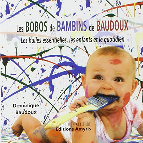 Aromathérapie | Les Bobos de Bambins de Baudoux | Les huiles essentielles, les enfants | Dominique Baudoux | 74 pages