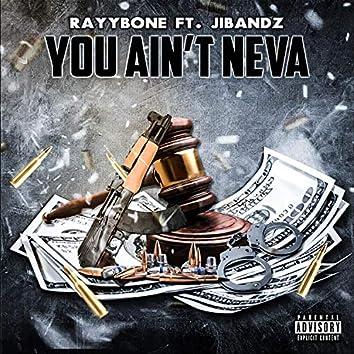 You Ain't Neva (feat. Jibandz)