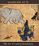 Madeline at 75: The Art of Ludwig Bemelmans