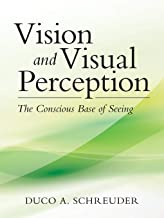 Vision and Visual Perception: The Conscious Base of Seeing