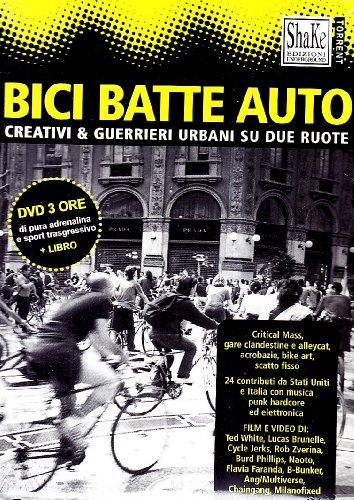 Bici batte auto. Creativi & guerrieri urbani su due ruote. Con DVD...