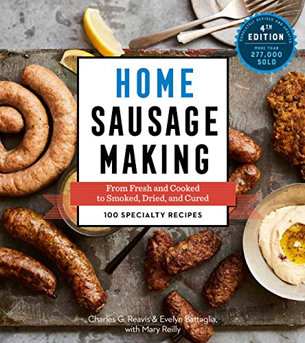 Home Sausage Making, 4th Edition: From Fresh and Cooked to Smoked, Dried, and Cured: 100 Specialty...