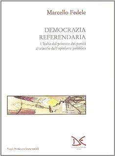 Democrazia referendaria. L'Italia dal primato dei partiti al trionfo dell'opinione pubblica