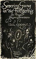 Severins Gang in die Finsternis: Ein Prager Gespensterroman