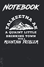 Composition Notebook, Journal Notebook: TALKEETNA AK Drinking Town With A Mountain Problem 6 in x 9 in x 100 Lined and Bla...