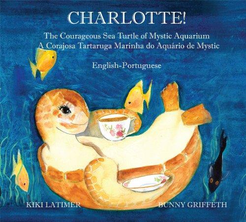 Charlotte, the Courageous Sea Turtle of Mystic Aquarium: A Corajosa Tartaruga Marinha Do Aquátio De Mystic