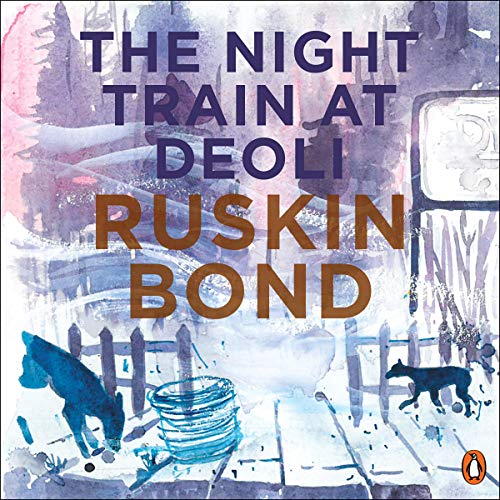 Night Train at Deoli and Other Stories Audiobook By Ruskin Bond cover art