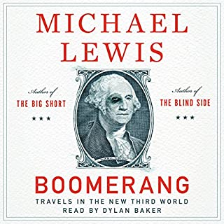 Boomerang     Travels in the New Third World              By:                                                                                                                                 Michael Lewis                               Narrated by:                                                                                                                                 Dylan Baker                      Length: 7 hrs and 10 mins     3,559 ratings     Overall 4.4