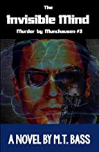 The Invisible Mind: Murder by Munchausen Future Crime Mysteries (Book 3): A Sci-Fi Police Procedural Techno-Thriller (3) (...
