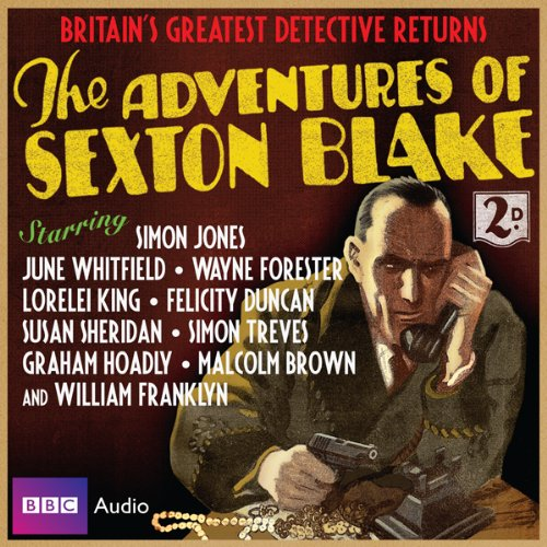 The Adventures of Sexton Blake                   De :                                                                                                                                 Dirk Maggs                               Lu par :                                                                                                                                 Simon Jones,                                                                                        Wayne Forester,                                                                                        June Whitfield                      Durée : 2 h et 10 min     Pas de notations     Global 0,0
