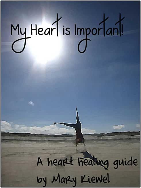 My Heart is Important!: a heart healing guide (English Edition)