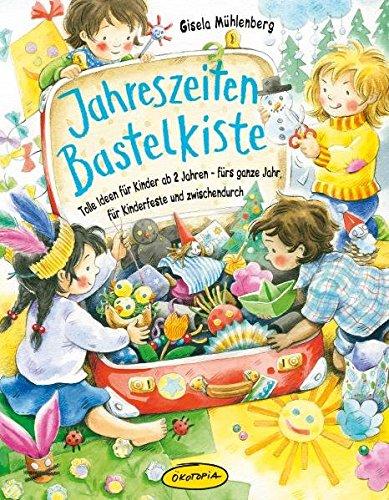 Jahreszeiten-Bastelkiste: Tolle Ideen für Kinder ab 2 Jahren - fürs ganze Jahr, für Kinderfeste und zwischendurch (Praxisbücher für den pädagogischen Alltag)