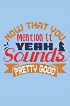 """Now that you mention it yeah sounds pretty good: Blank Lined Notebook Journal ToDo Exercise Book or Diary (6"""" x 9"""" inch) w..."""