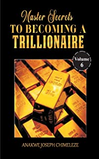 Master Secrets to Becoming a Trillionaire