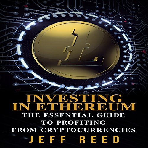 Investing in Ethereum     The Essential Guide to Profiting from Cryptocurrencies               By:                                                                                                                                 Jeff Reed                               Narrated by:                                                                                                                                 Jim Donaldson                      Length: 1 hr and 6 mins     39 ratings     Overall 3.9