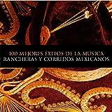 100 Mejores Éxitos de la Musica. Rancheras y Corridos Mexicanos