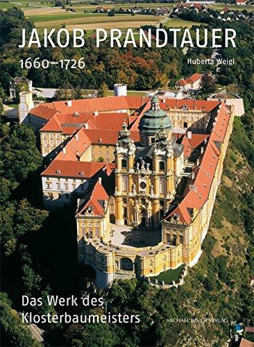 Jakob Prandtauer (1660–1726): Das Werk des Klosterbaumeisters