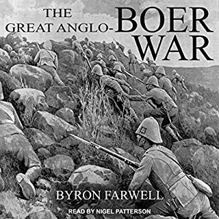 The Great Anglo-Boer War                   By:                                                                                                                                 Byron Farwell                               Narrated by:                                                                                                                                 Nigel Patterson                      Length: 23 hrs and 24 mins     7 ratings     Overall 4.6