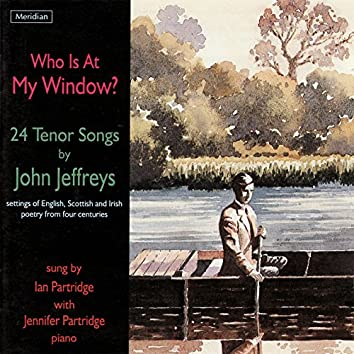 """""""Who Is at My Window?"""" 24 Tenor Songs by John Jeffreys"""