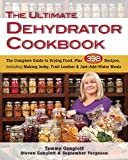 The Ultimate Dehydrator Cookbook: The Complete Guide to Drying Food, Plus 398 Recipes, Including...