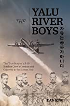 The Yalu River Boys: The True Story of a B-29 Bomber Crew's Combat and Captivity in the Korean War