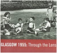 Glasgow 1955: Through the Lens 0902752898 Book Cover