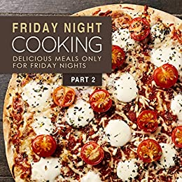 Friday Night Cooking 2: Delicious Meals Only For Friday Nights by [BookSumo Press]