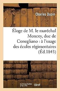 Éloge de M. le maréchal Moncey, duc de Conegliano: à l'usage des écoles régimentaires