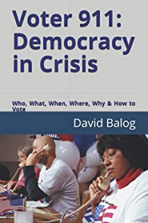 Voter 911: Democracy in Crisis: Who, What, When, Where, Why & How to Vote