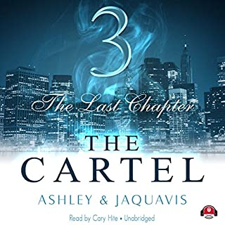 The Cartel 3: The Last Chapter                   By:                                                                                                                                 Ashley & JaQuavis                               Narrated by:                                                                                                                                 Cary Hite                      Length: 7 hrs and 26 mins     848 ratings     Overall 4.6