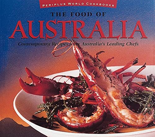 """The Food of Australia: Contemporary Recipes from Australia"""" Leading Chefs (Food of Series)"""