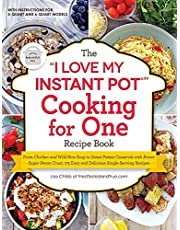 """The """"I Love My Instant Pot(R)"""" Cooking for One Recipe Book: From Chicken and Wild Rice Soup to Sweet Potato Casserole with Brown Sugar Pecan Crust, 175 Easy and Delicious Single-Serving Recipes"""