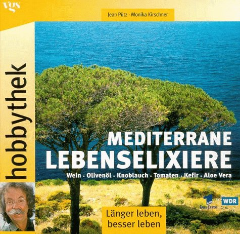 Hobbythek: Wein - Olivenöl - Knoblauch - Tomaten - Kefir - Aloe Vera - mediterrane Lebenselixiere