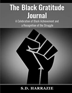 The Black Gratitude Journal: A Celebration of Black Achievement and a Recognition of the Struggle