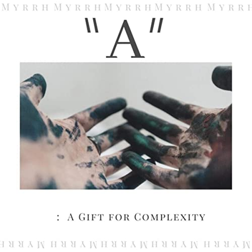 Myrrh - A: A Gift for Complexity (2019)