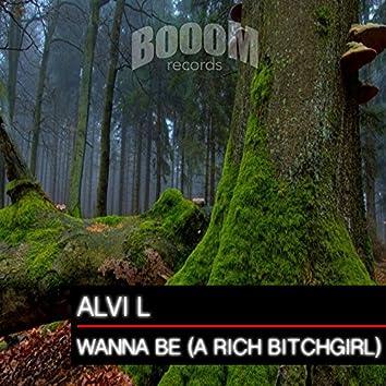 Wanna Be (A Rich Bitchgirl)