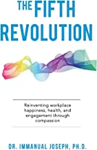 The Fifth Revolution: Reinventing workplace happiness, health, and engagement through compassion