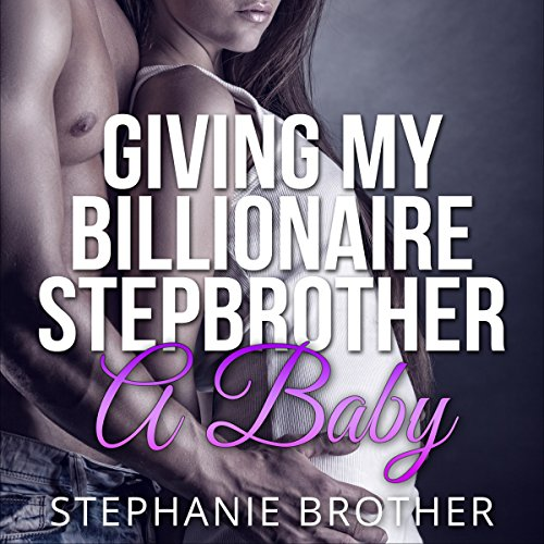 Giving My Billionaire Stepbrother a Baby cover art