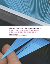 Manufacturing processes for textile and fashion design professionals: for Textile and Fashion Design Professionals