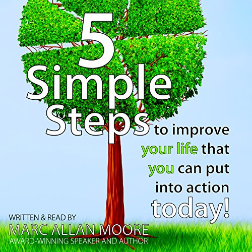 Five Simple Steps to Improve Your Life That You Can Put into Action Today! audiobook cover art