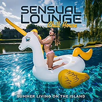 Sensual Lounge Chill House: Summer Living on the Island - Tropical Paradise, Cafe Bar, Beautiful Fantasy Music