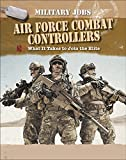 Air Force Combat Controllers: What It Takes to Join the Elite (Military Jobs)